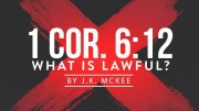 1 Corinthians 6:12 – What Things Are Lawful?