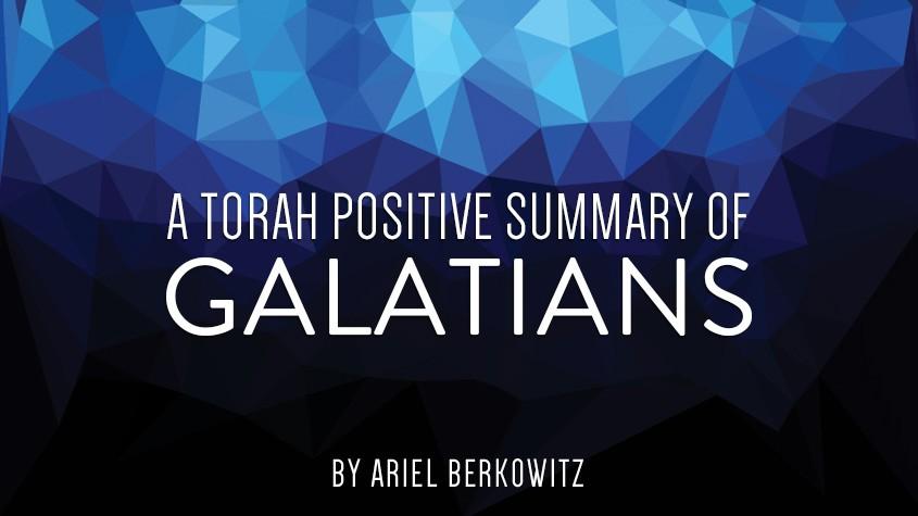 A Torah Positive Summary of Galatians