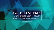 God's Festivals in Scripture Part 2 Fall Festivals
