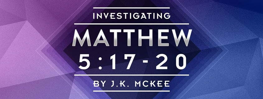 Matthew 5:17-20 by JK McKee