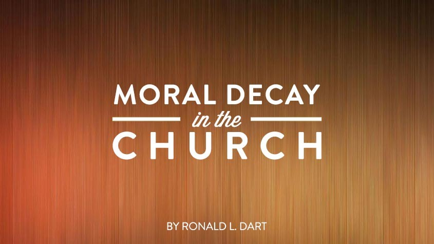 Moral Decay in the Church by Ronald Dart