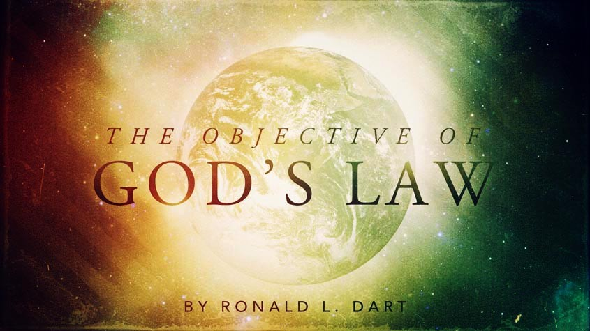 The objective of God's Law by Ronald L. Dart