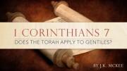 1 Corinthians 7 Does The Torah Apply to Gentiles?