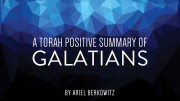 A Torah Positive Summary of Galatians