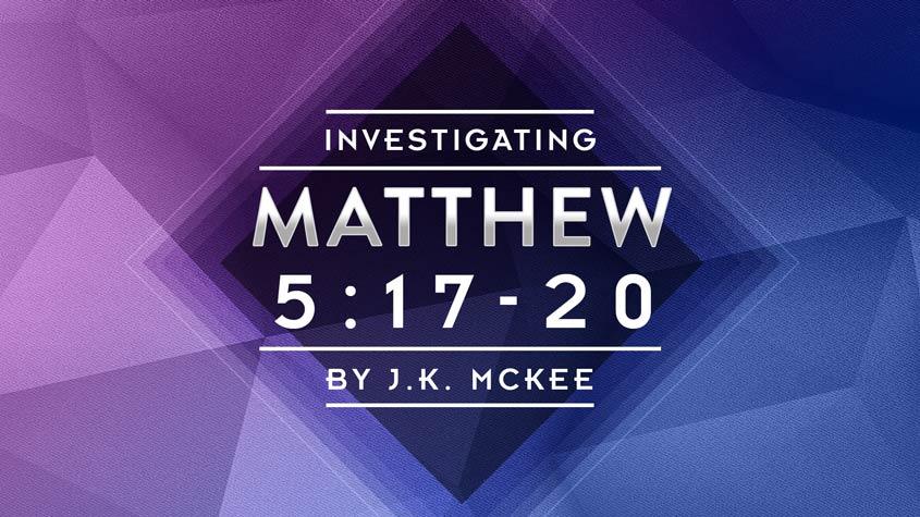Matthew 5:17-20 by JK McKee