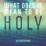 What does it mean to be holy Ronald Dart