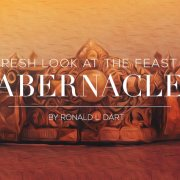 A fresh look at tabernacles by Ronald L. Dart