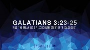 Galatians 3:23-25 Meaning of 'Schoolmaster' or 'Pedagogue'