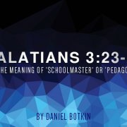 Galatians 3:23-25 Meaning of 'Schoolmaster' or 'Pedagogue'