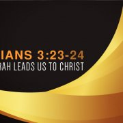 Galatians 3:23-24 How the torah leads us to Christ