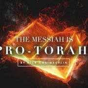 The Messiah is Pro-Torah By Richard Chaimberlin